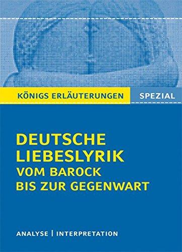 Deutsche Liebeslyrik vom Barock bis zur Gegenwart.: Textanalyse und Interpretationen zu 40 wichtigen Werken zum Themenfeld Deutsche Liebeslyrik + ... im Mittelalter (Königs Erläuterungen Spezial)