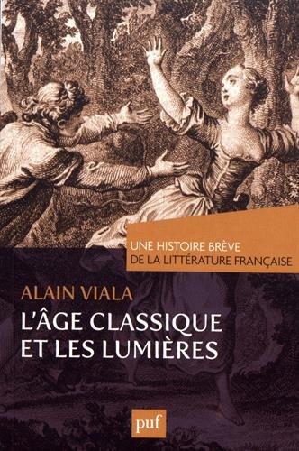 L'Âge classique et les Lumières. Une histoire brève de la littérature française par Alain Viala