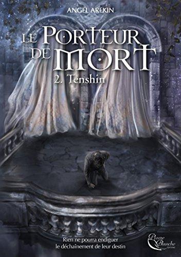 Le Porteur de Mort: Tome 2 - Tenshin (PLUME NOIRE) par [Arekin, Angel]