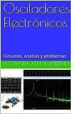 Osciladores Electrónicos: Circuitos, análisis y problemas
