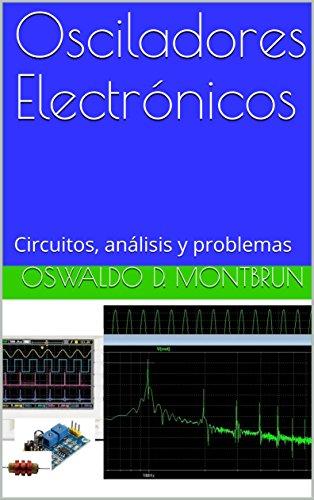 Osciladores Electrónicos: Circuitos, análisis y problemas eBook: Oswaldo D. Montbrun: Amazon.es: Tienda Kindle