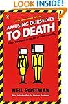 Amusing Ourselves to Death: Public Di...