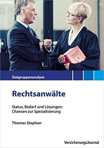 Zielgruppenanalyse Rechtsanwälte: Status, Bedarf und Lösungen: Chancen zur Spezialisierung