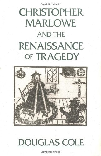 Christopher Marlowe and the Renaissance of Tragedy: Christopher Marlowe and the Renaissance of Tragedy No 63 (Contributions in Drama and Theatre Studies)