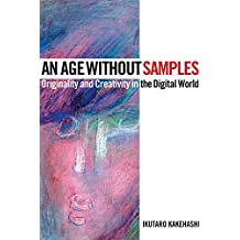 An Kakehashi Ikutaro an Age Without Samples Bam Book: Originality and Creativity in the Digital World