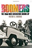 Boomers: The Cold-War Generation Grows Up (American Childhoods) 1st edition by Brooks, Victor D. (2009) Gebundene Ausgabe