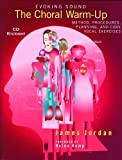 Evoking sound : the Choral warm-up : method, procedures, planning, and core vocal exercises ; with CD enclosed | Jordan, James. Auteur
