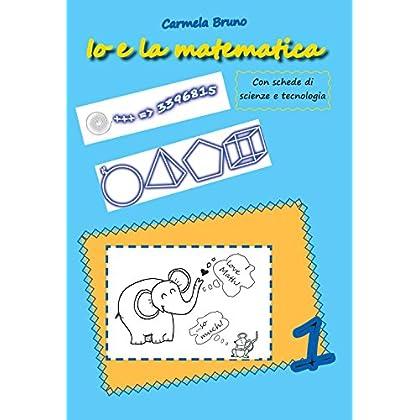 Io E La Matematica. Con Schede Di Scienze E Tecnologia: 1