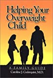 Helping Your Overweight Child: A Family Guide by Caroline J. Cederquist (2002-01-05)