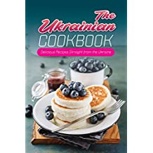 The Ukrainian Cookbook: Delicious Recipes Straight from the Ukraine (English Edition)