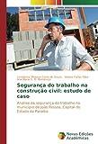 Segurança do trabalho na construção civil: estudo de caso: Análise da segurança do trabalho no município de João