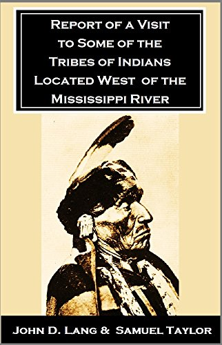 Report of a Visit to Some of the Tribes of Indians Located West of the Mississippi River (1843) (English Edition) por John D. Lang