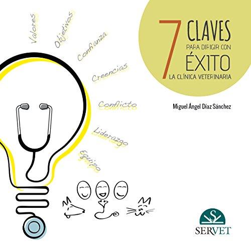 7 claves para dirigir con éxito la clínica veterinaria - Libros de veterinaria - Editorial Servet por Miguel Ángel Díaz Sánchez