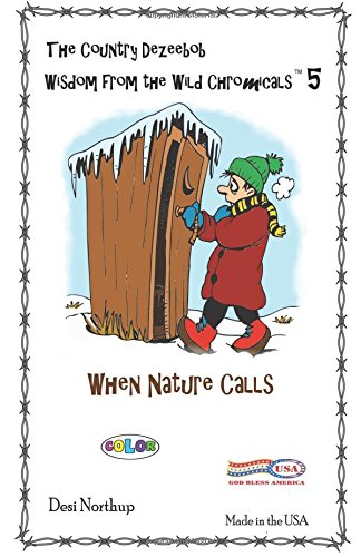 Wisdom from the Wild Chromicals 5+: When Nature Calls in Full Color Volume 5 por Desi Northup