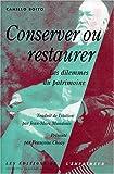 Conserver ou restaurer - Les Dilemmes du patrimoine