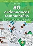 80 ordonnances commentées : Préparation à l'épreuve de commentaire technique du Brevet professionnel 'Préparateur en pharmacie'