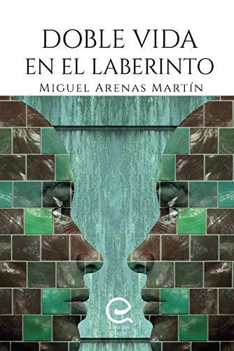 Doble vida en el laberinto eBook: Arenas Martín, Miguel: Amazon.es ...