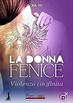 LA DONNA FENICE: Violenza (In)finita di [VV, AA]