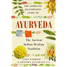 The Complete Illustrated Guide to Ayurveda: The Ancient Indian Healing Tradition