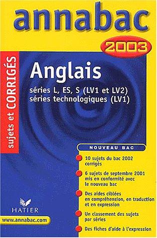 Anglais : Séries L - ES - S (LV1 et LV2) - Séries technologiques (LV1), sujets et corrigés 2003
