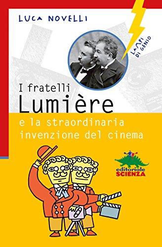 I fratelli Lumière. La straordinaria invenzione del cinema