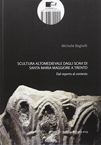 Scultura altomedievale dagli scavi di Santa Maria Maggiore a Trento. Dal reperto al contesto por Michelle Beghelli