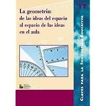 La geometría: de las ideas del espacio al espacio de las ideas en el aula: 017 (Editorial Popular)