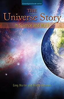 The Universe Story in Science and Myth by [Morter, Greg, Brennan, Niamh]