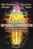 Russische Informationsmedizin: Die neun Basis-Techniken und ihre praktische Anwendung