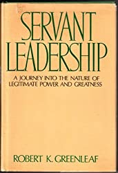 Servant leadership: A journey into the nature of legitimate power and greatness by Robert K Greenleaf (1977-08-02)