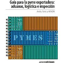 Guía para la PYME exportadora: aduanas, logística e inspección (Spanish Edition)