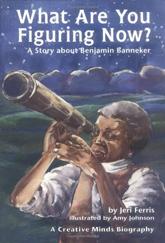 What Are You Figuring Now?: A Story about Benjamin Banneker (Creative Minds Biography) by Jeri Ferris (1988-08-01)