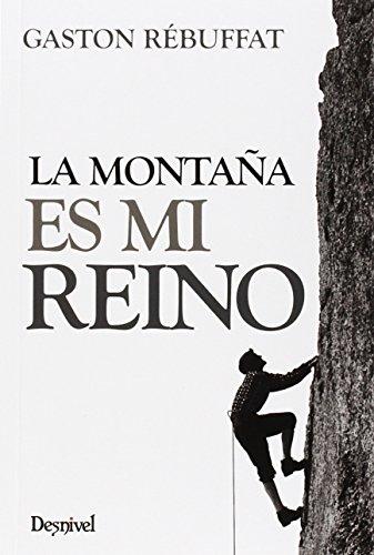 La montaña es mi reino (Literatura (desnivel)) por Gaston Rébuffat