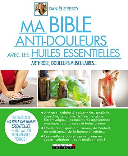 Ma bible anti-douleurs avec les huiles essentielles : arthrose, douleurs du sportif, douleurs chroniques... par Danièle Festy