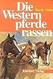 Die Westernpferderassen : Quarter Horse, Paint Horse, Appaloosa
