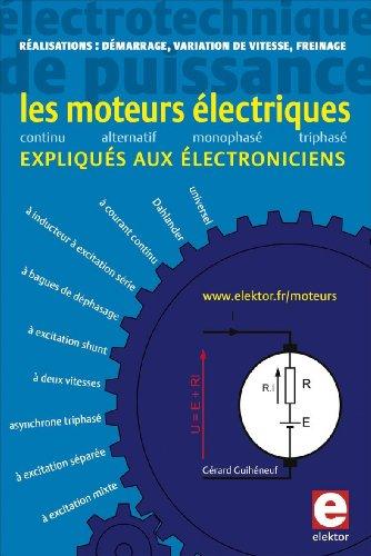 Les moteurs électriques expliqués aux électroniciens : Réalisations pratiques - démarrage, variation de vitesse, freinage par Gérard Guihéneuf