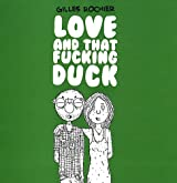 Love and that f***ing duck