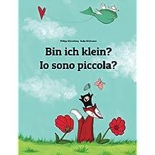Bin ich klein? Io sono piccola?: Kinderbuch Deutsch-Italienisch (zweisprachig/bilingual)