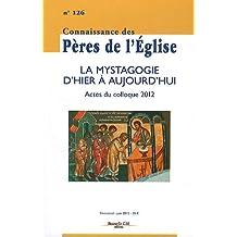 Connaissance des Pères de l'Eglise, N° 126, Juin 2012 : La mystagogie d'hier à aujourd'hui : Actes du colloque 2012