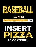 Baseball Loading 75% Insert Pizza To Continue: Baseball Notebook Journal - Dartan Creations, Samantha Martinez