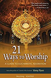 21 Ways to Worship: A Guide to Eucharistic Adoration