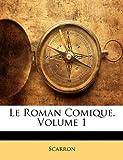 Telecharger Livres Le Roman Comique Volume 1 (PDF,EPUB,MOBI) gratuits en Francaise