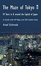 The Maze of Tokyo - 39 Tours in & around the Capital of Japan: A Guide with 44 Maps and 245 Useful Links (English Edition)