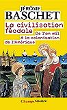La civilisation féodale: De l'an mil à la colonisation de l'Amérique