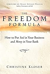 The Freedom Formula: How to put Soul in Your Business and Money in Your Bank by Christine Kloser (2008-05-01)