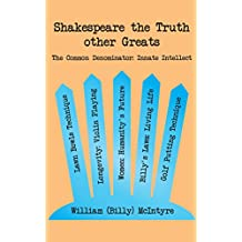 Shakespeare the Truth Other Greats: The Common Denominator: Innate Intellect (English Edition)