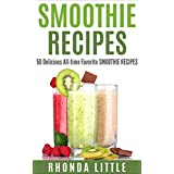 SMOOTHIE RECIPES 50 Delicious All-time Favorite SMOOTHIE RECIPES (English Edition)