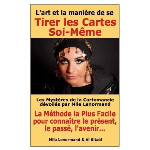 Les Mystères de la Cartomancie Dévoilés par Mlle Lenormand (Les Guides Pratiques Esotériques  de Sitaël t. 1)