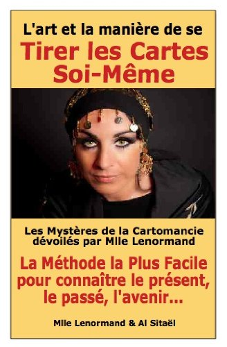 Livre gratuits en ligne Les Mystères de la Cartomancie Dévoilés par Mlle Lenormand (Les Guides Pratiques Esotériques  de Sitaël t. 1) pdf ebook