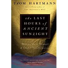 The Last Hours of Ancient Sunlight: Waking Up to Personal and Global Transformation by Thom Hartmann (1999-08-03)